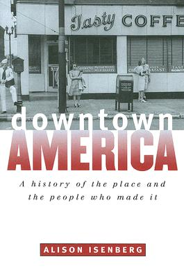 Downtown America By Isenberg, Alison