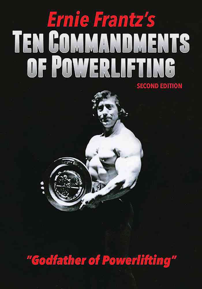Ernie Frantz's Ten Commandments of Powerlifting By Frantz, Ernie